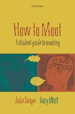 How to Moot A Student Guide to Mooting by John Snape 9780199571673
