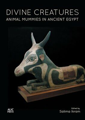 Divine Creatures: Animal Mummies in Ancient Egypt by The American University...