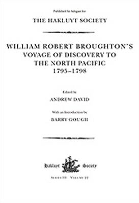 William Robert Broughton's Voyage of Discovery to the North Pacific 1795-1798 (.