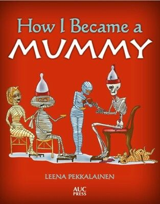 How I Became A Mummy, Pekkalainen, Leena, 9789774168116