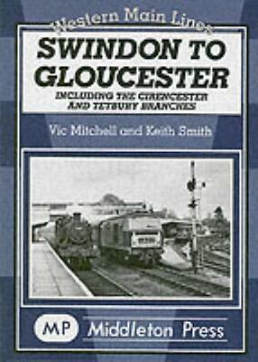 Swindon to Gloucester (Hardcover), Mitchell, Vic, Smith, Keith, 9781904474463