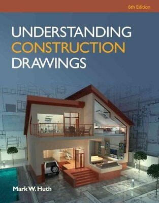Understanding Construction Drawings with Drawings by Mark W. Huth 9781285061023