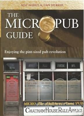The Micropub Guide: Enjoying the Pint-Sized Pub Revolution by Kyle Books...
