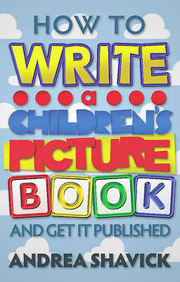 How to Write a Children's Picture Book: And get it published, Shavick, Andrea, N