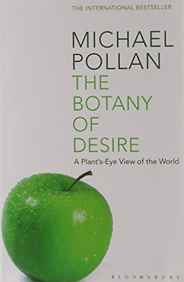 an analysis of the botany of desire a plants eye view of the world by michael pollan The botany of desire: a plant's-eye view of the world is a 2001 work of nonfiction by journalist michael pollan he writes of four types of human desire by way of comparison with the growing, breeding, and genetic engineering of plants.