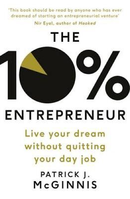 The 10% Entrepreneur: Live Your Dream Without Quitting Your Day Job by...