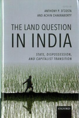 The Land Question in India: State, Dispossession, and Capitalist Transition...