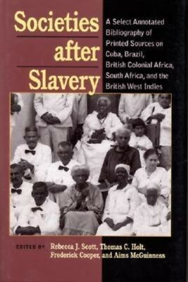 Societies After Slavery, Scott, Rebecca J., Holt, Thomas C., Coop. 9780822958482