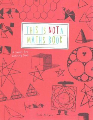 This is Not a Maths Book A Smart Art Activity Book by Anna Weltman 9781782402053