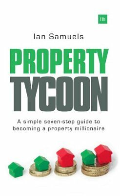 Property Tycoon : A Simple Seven Step Guide to Becoming a Property...