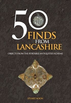50 FINDS FROM LANCASHIRE, Noon, Stuart, 9781445658377