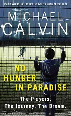 No Hunger in Paradise: The Players. The Journey. The Dream by Michael Calvin...