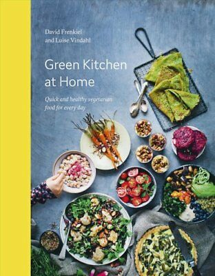 Green Kitchen at Home: Quick and Healthy Vegetarian Food for Everyday by...