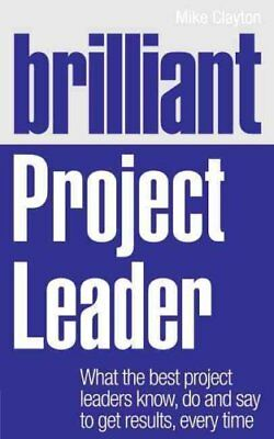 Brilliant Project Leader: What the Best Project Leaders Know, Do and Say to...