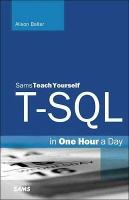 T-SQL in One Hour a Day, Sams Teach Yourself by Alison Balter 9780672337437