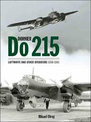 Dornier Do 215: Luftwaffe and Other Operators 1938-1945 by Mikael Olrog...