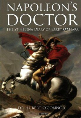Napoleon's Doctor: The St Helena Diary of Barry O'Meara by Hubert O'Connor...