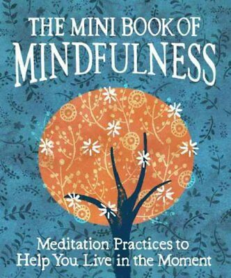 The Mini Book of Mindfulness Simple Meditation Practices to Hel... 9780762457922