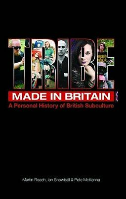 Tribe: Made in Britain: A Personal History of British Subculture, Ian Snowball,