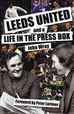 Leeds United and a Life in the Press Box (Paperback), Wray, John, 9781904091325