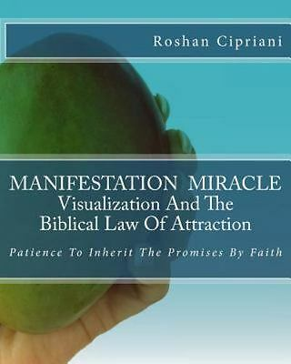 MANIFESTATION MIRACLE Visualization and the Biblical Law of Attraction :...