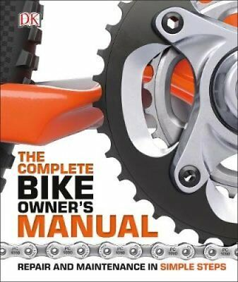 The Complete Bike Owners Manual: Repair and Maintenance in Simple Steps by DK...