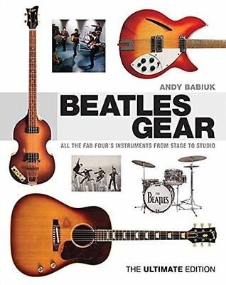 Beatles Gear: All the Fab Four's Instruments from Stage to Studio -the Ultimate.