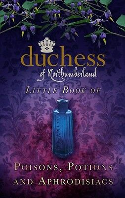The Duchess of Northumberland's Little Book of Poisons, Potions and Aphrodisiac.