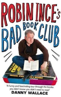 Robin Ince's Bad Book Club One Man's Quest to Uncover the Books... 9780751542134