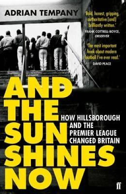 And the Sun Shines Now: How Hillsborough and the Premier League Changed...