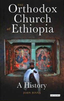 The Orthodox Church of Ethiopia A History by John Binns 9781784536954