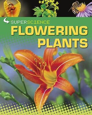 Flowering Plants (Super Science) (Paperback), Colson, Rob, 9781445122953