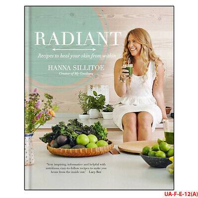 Hanna Sillitoe Radiant: Recipes to heal your skin from within Hardcover BrandNew