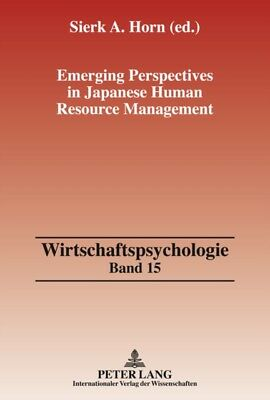 Emerging Perspectives in Japanese Human Resource Management (Wirtschaftspsychol.