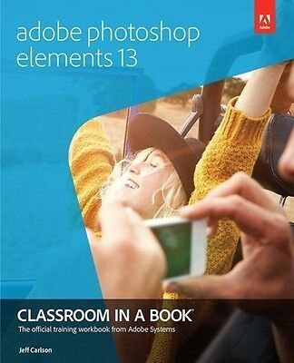 Jeff Carlson / Adobe Photoshop Elements 13 Classroom in a Book 9780133987072