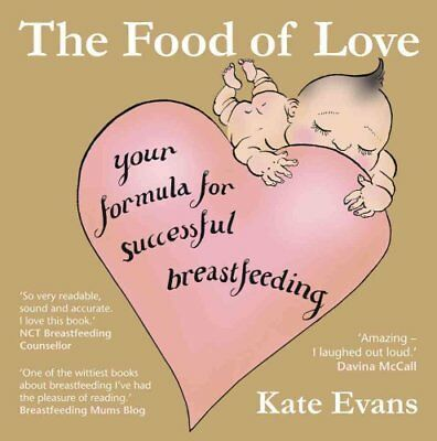 The Food of Love Your Formula for Successful Breastfeeding 9780954930950