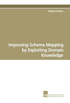 Christian Drumm / Improving Schema Mapping by Exploiting Dom ... 9783838102931