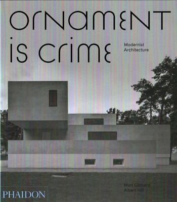 Ornament is Crime: Modernist Architecture by Albert Hill, Matt Gibberd...