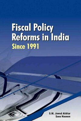 Fiscal Policy Reforms in India Since 1991 by Sana Naseem, S. M. Jawed Akhtar...