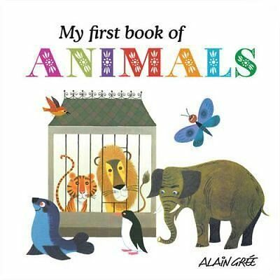 My First Book of Animals by Alain Gree 9781908985033 (Board book, 2012)