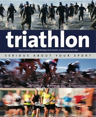 Triathlon: Serious About Your Sport (Paperback), Dickson, Adam, W. 9781847739957