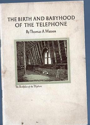 The Birth & Babyhood of the Telephone by Thomas Watson [asst. to Bell] 1937