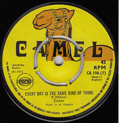 """70s Reggae SISTER every day is the same thing 1973 UK Pama Camel 7"""" Vinyl 45"""