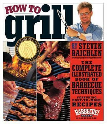 Steven Raichlen HOW TO GRILL - Complete Illustrated Book of BBQ Techniques pb