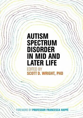 Autism Spectrum Disorder in Mid and Later Life Wright Scott 432 pages Broche