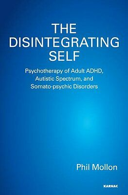The Disintegrating Self Psychotherapy of Adult ADHD, Autistic Spectrum, and Som