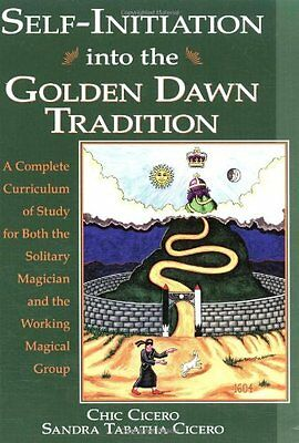 Self-Initiation into the Golden Dawn Tradition A Complete Curriculum of Study f
