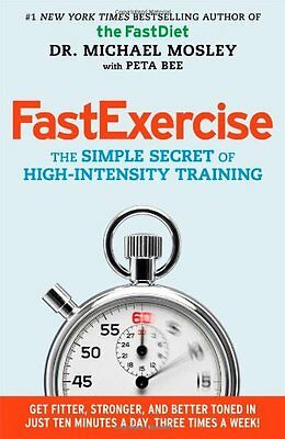 FastExercise The Simple Secret of High-Intensity Training Dr Michael Mosley 1
