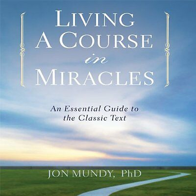 Living a Course in Miracles An Essential Guide to the Classic Text Jon Mundy CD