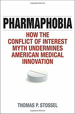 Pharmaphobia How the Conflict of Interest Myth Undermines American Medical In 0